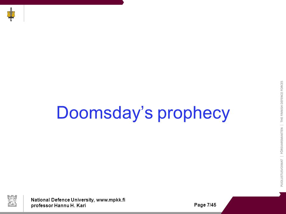 National Defence University, www.mpkk.fi professor Hannu H. Kari Page 7/45 Doomsday's prophecy