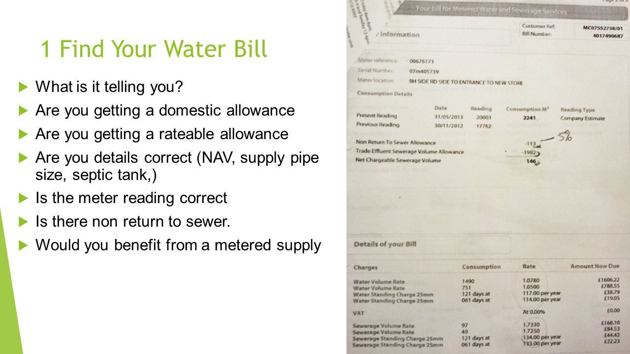 1 Find Your Water Bill  What is it telling you?  Are you getting a domestic allowance  Are you getting a rateable allowance  Are you details corre