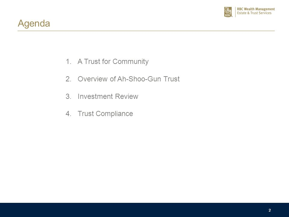 2 2 Agenda 1.A Trust for Community 2.Overview of Ah-Shoo-Gun Trust 3.Investment Review 4.Trust Compliance