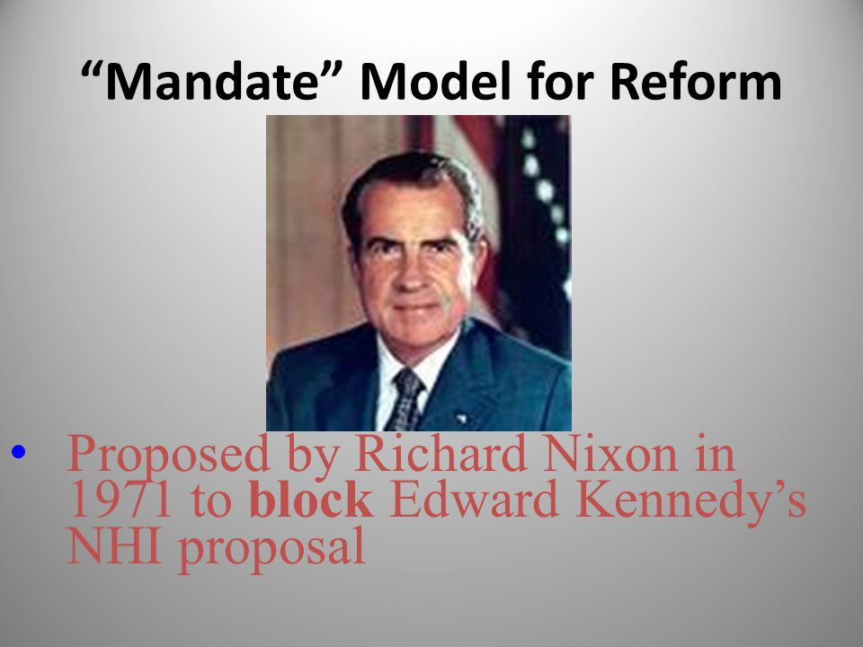 """Mandate"" Model for Reform Proposed by Richard Nixon in 1971 to block Edward Kennedy's NHI proposal"