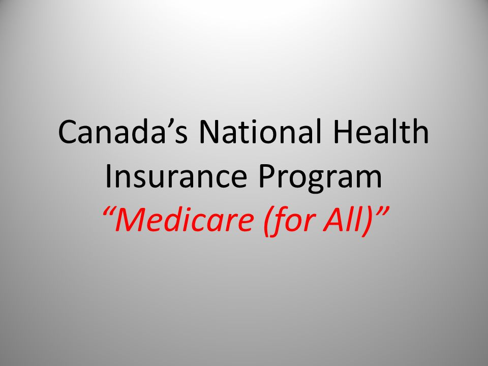 "Canada's National Health Insurance Program ""Medicare (for All)"""