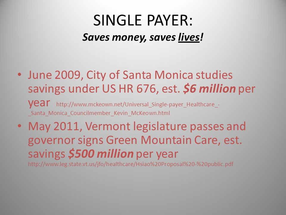 SINGLE PAYER: Saves money, saves lives! June 2009, City of Santa Monica studies savings under US HR 676, est. $6 million per year http://www.mckeown.n