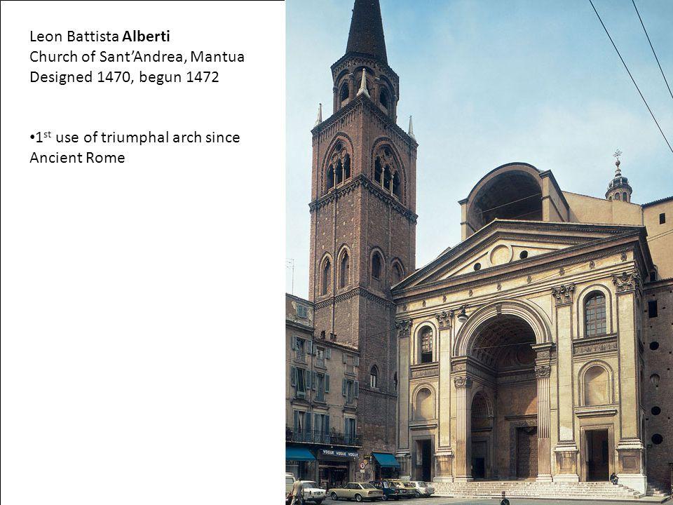 Leon Battista Alberti Church of Sant'Andrea, Mantua Designed 1470, begun 1472 1 st use of triumphal arch since Ancient Rome