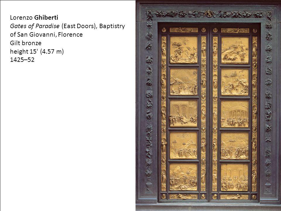 Lorenzo Ghiberti Gates of Paradise (East Doors), Baptistry of San Giovanni, Florence Gilt bronze height 15' (4.57 m) 1425–52