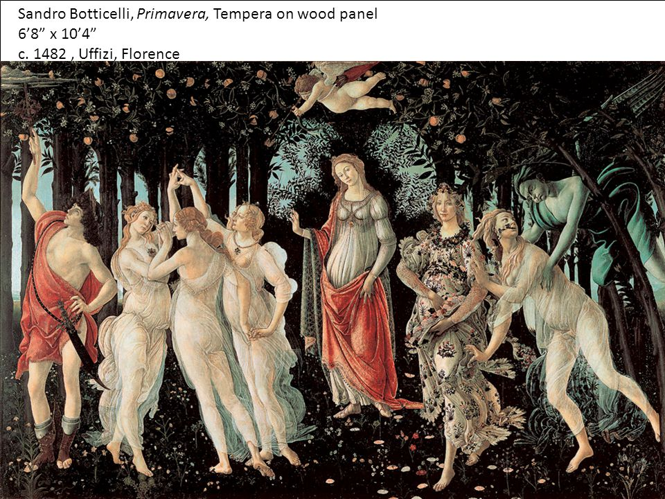 "Sandro Botticelli, Primavera, Tempera on wood panel 6'8"" x 10'4"" c. 1482, Uffizi, Florence"
