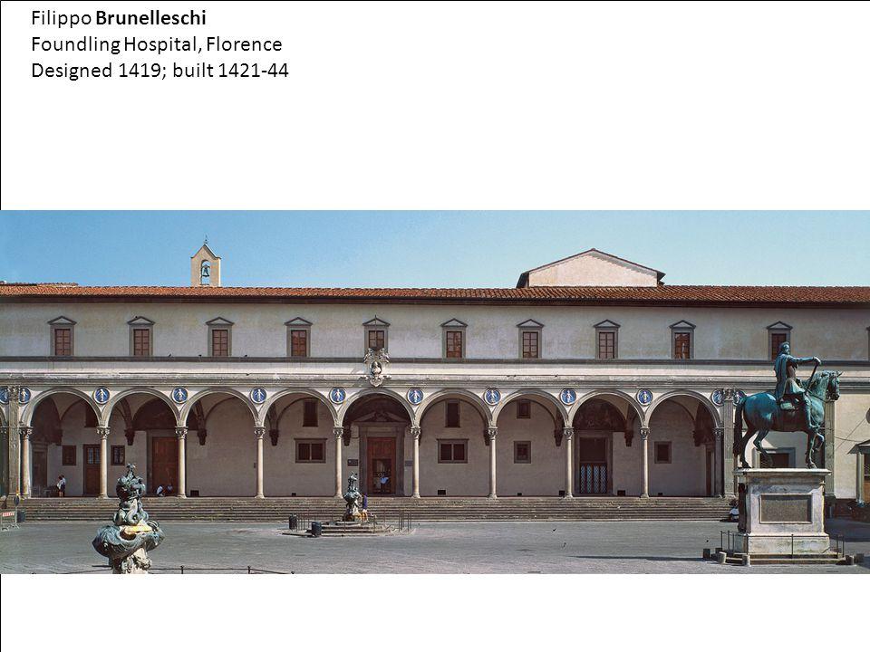 Filippo Brunelleschi Foundling Hospital, Florence Designed 1419; built 1421-44