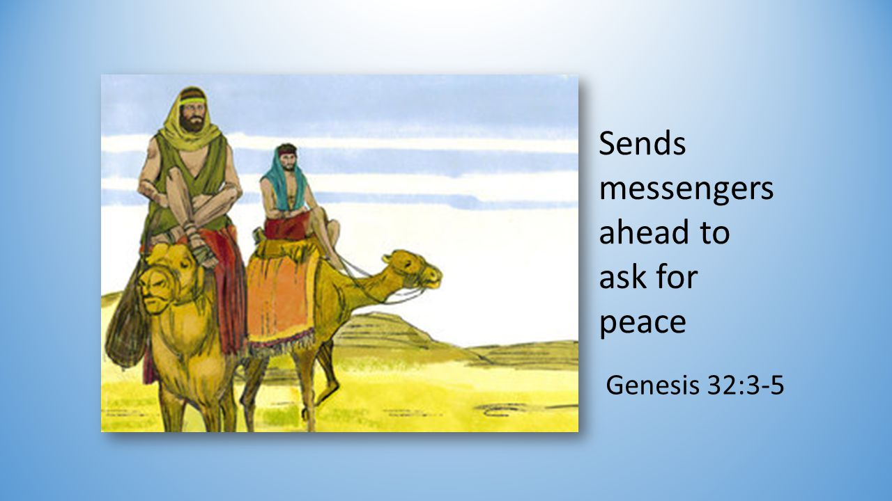 Sends messengers ahead to ask for peace Genesis 32:3-5