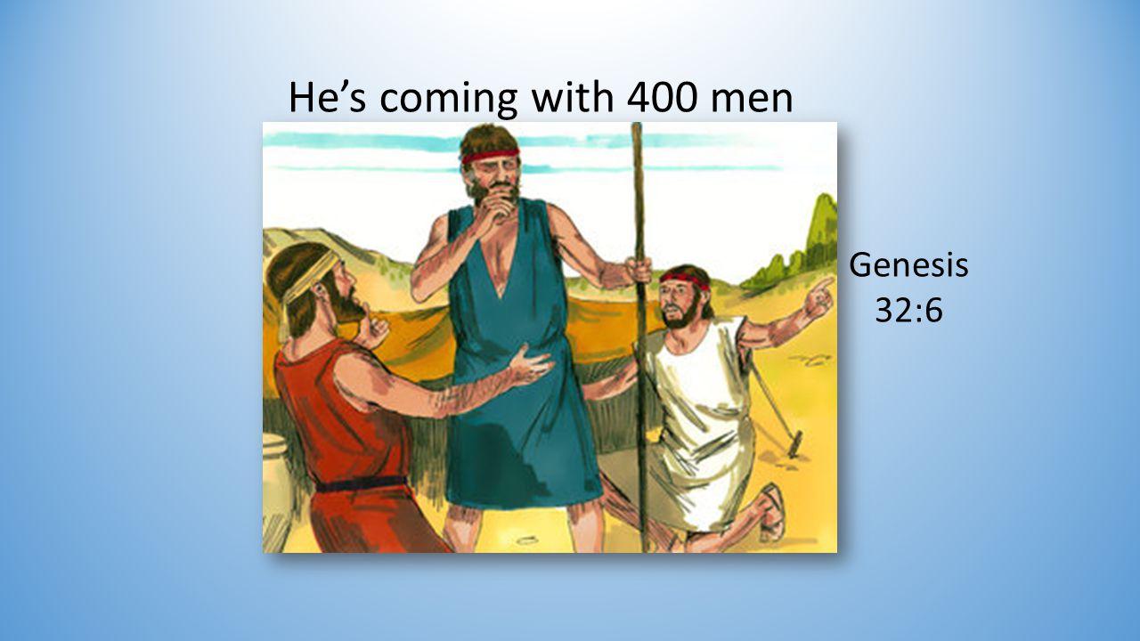 He's coming with 400 men Genesis 32:6