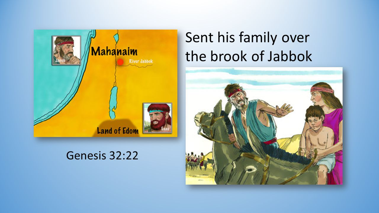 Sent his family over the brook of Jabbok Genesis 32:22