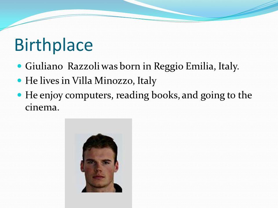 Birthplace Giuliano Razzoli was born in Reggio Emilia, Italy.