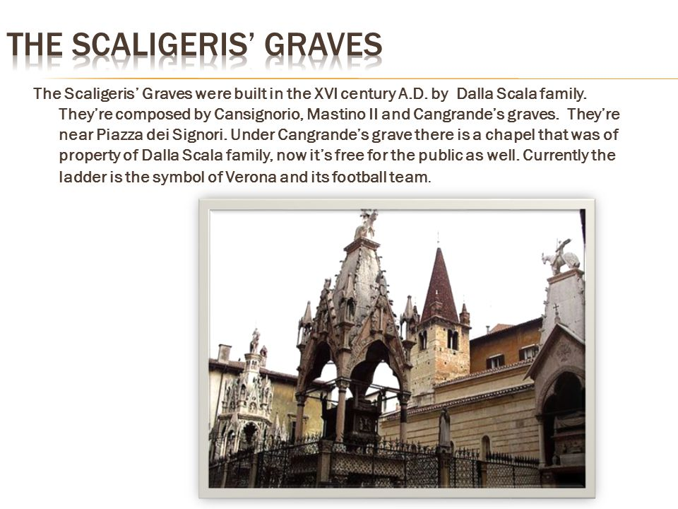 The Scaligeris' Graves were built in the XVI century A.D.