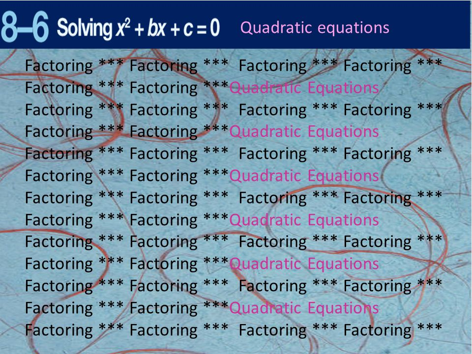 Factoring *** Factoring *** Factoring *** Factoring *** Factoring *** Factoring ***Quadratic Equations Factoring *** Factoring *** Quadratic equations