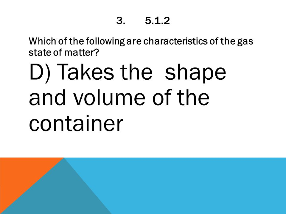 3.5.1.2 Which of the following are characteristics of the gas state of matter.