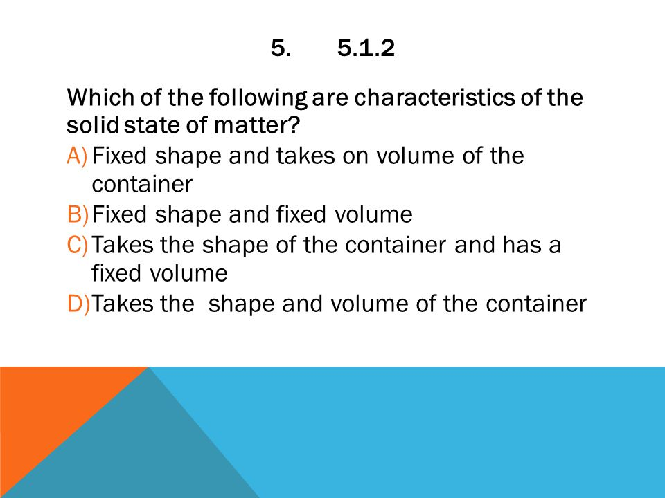 5.5.1.2 Which of the following are characteristics of the solid state of matter.