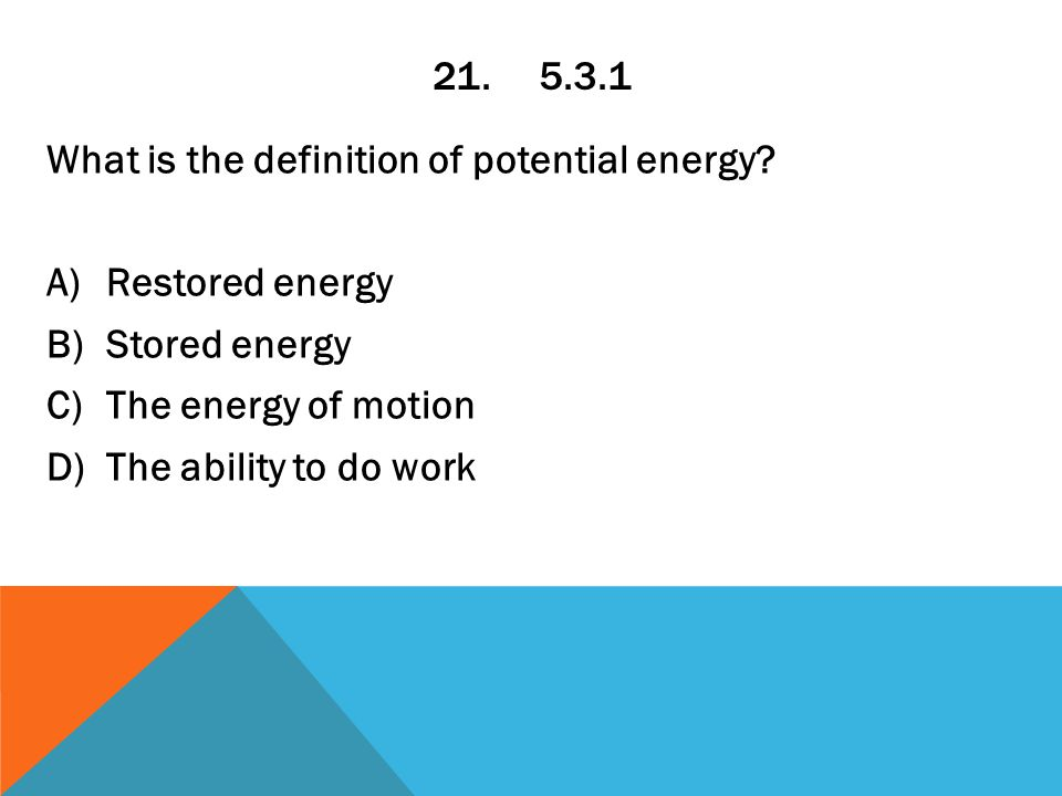 21.5.3.1 What is the definition of potential energy.