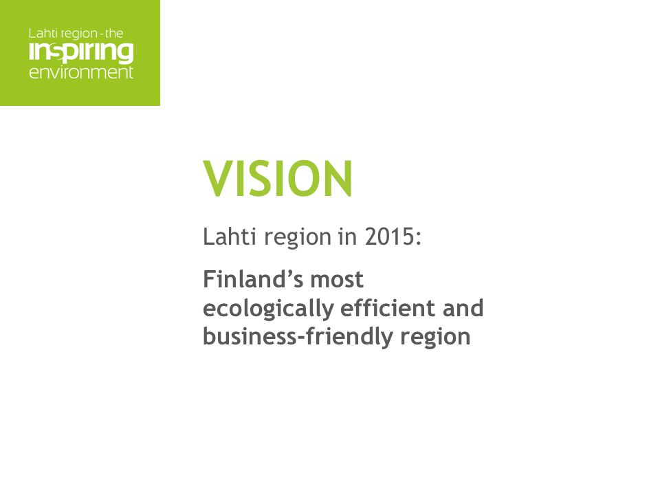 VISION Lahti region in 2015: Finland's most ecologically efficient and business-friendly region
