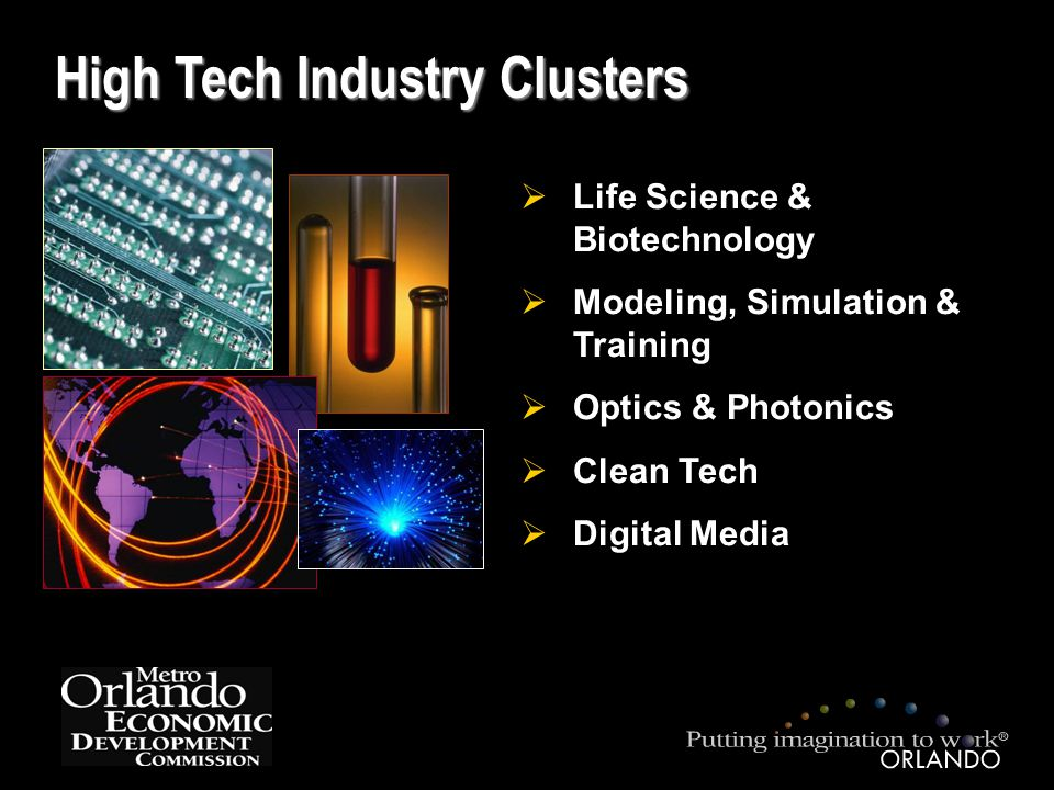 High Tech Industry Clusters  Life Science & Biotechnology  Modeling, Simulation & Training  Optics & Photonics  Clean Tech  Digital Media
