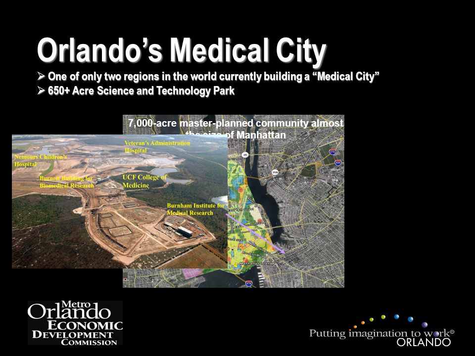 7,000-acre master-planned community almost the size of Manhattan Orlando's Medical City  One of only two regions in the world currently building a Medical City  650+ Acre Science and Technology Park