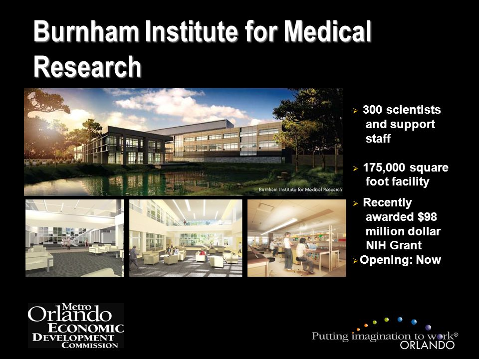 Burnham Institute for Medical Research  300 scientists and support staff  175,000 square foot facility  Recently awarded $98 million dollar NIH Grant  Opening: Now
