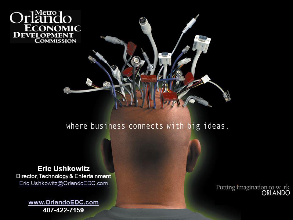Eric Ushkowitz Director, Technology & Entertainment Eric.Ushkowitz@OrlandoEDC.com www.OrlandoEDC.com 407-422-7159