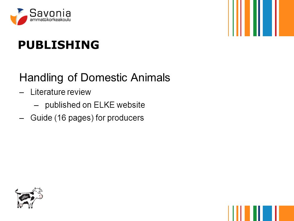 PUBLISHING Handling of Domestic Animals –Literature review –published on ELKE website –Guide (16 pages) for producers
