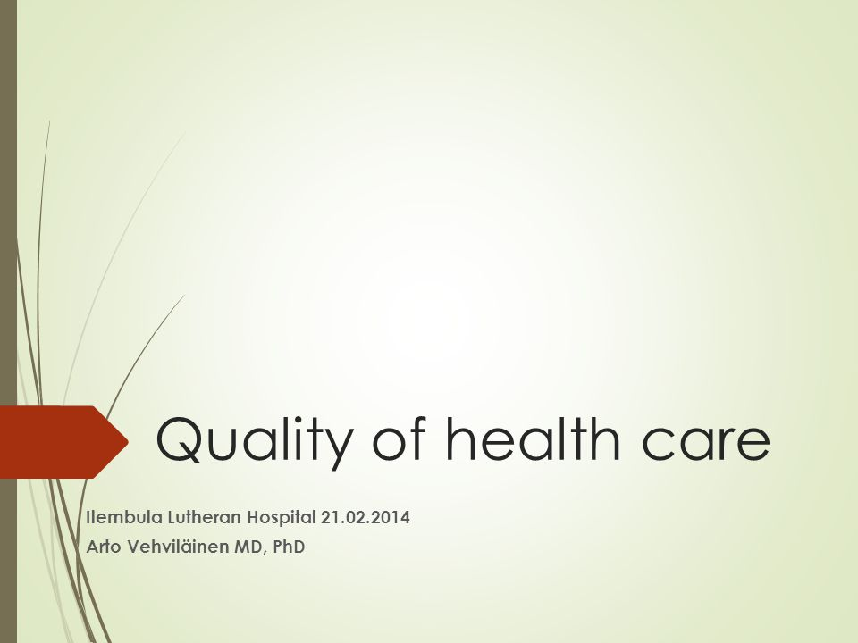 Quality of health care Ilembula Lutheran Hospital 21.02.2014 Arto Vehviläinen MD, PhD
