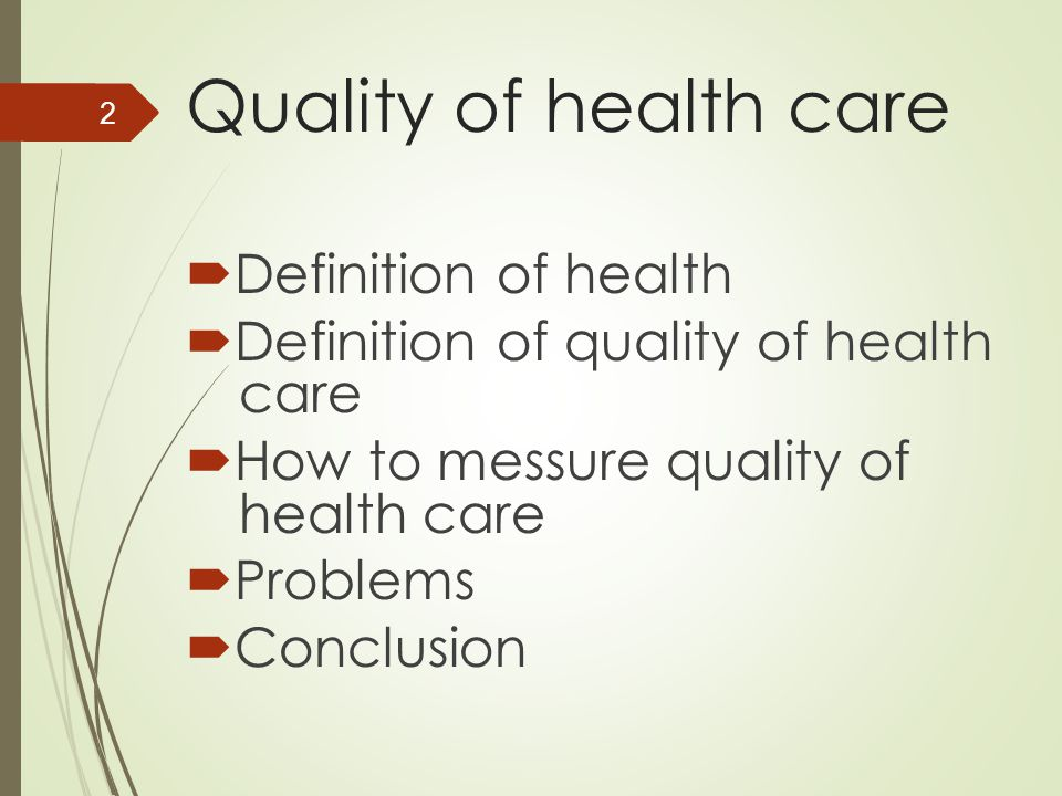 Quality of health care  Definition of health  Definition of quality of health care  How to messure quality of health care  Problems  Conclusion 2