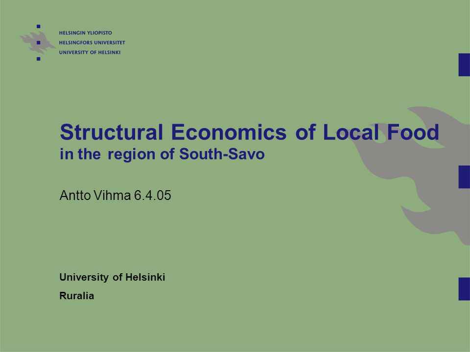 Structural Economics of Local Food in the region of South-Savo Antto Vihma 6.4.05 University of Helsinki Ruralia