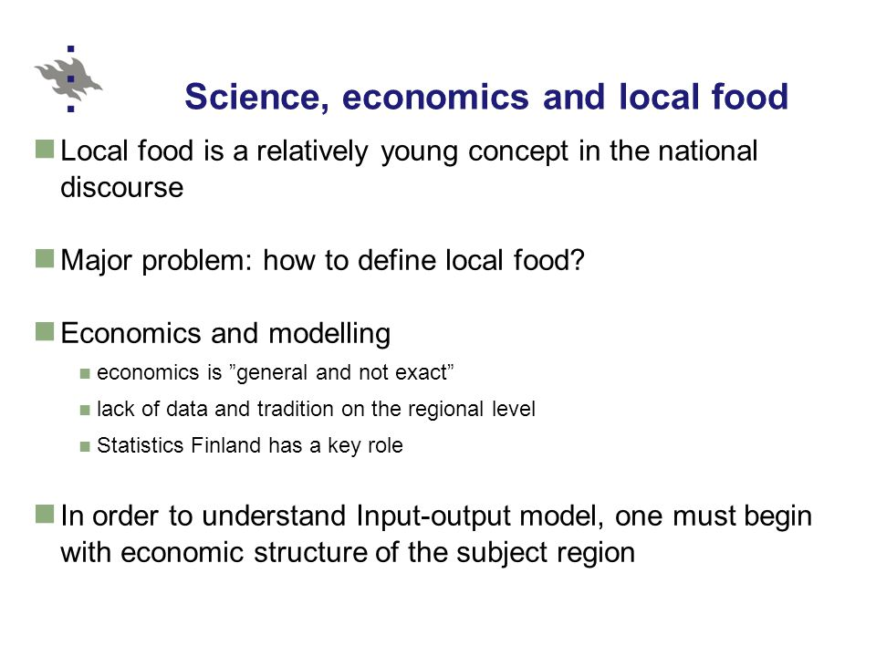 Science, economics and local food Local food is a relatively young concept in the national discourse Major problem: how to define local food? Economic