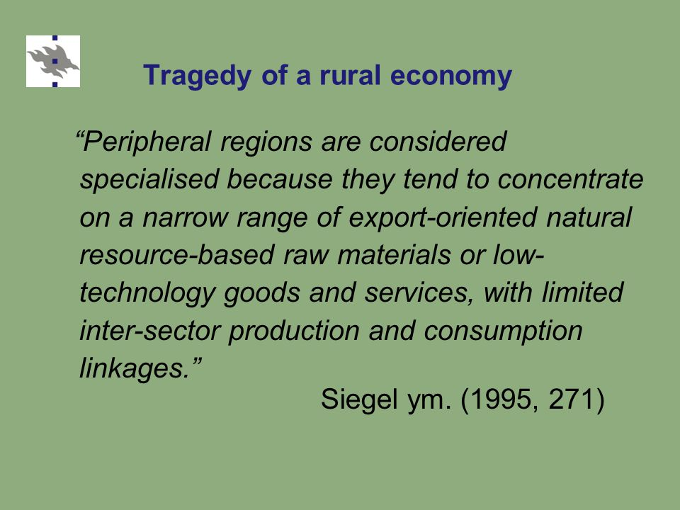 """Tragedy of a rural economy """"Peripheral regions are considered specialised because they tend to concentrate on a narrow range of export-oriented natura"""
