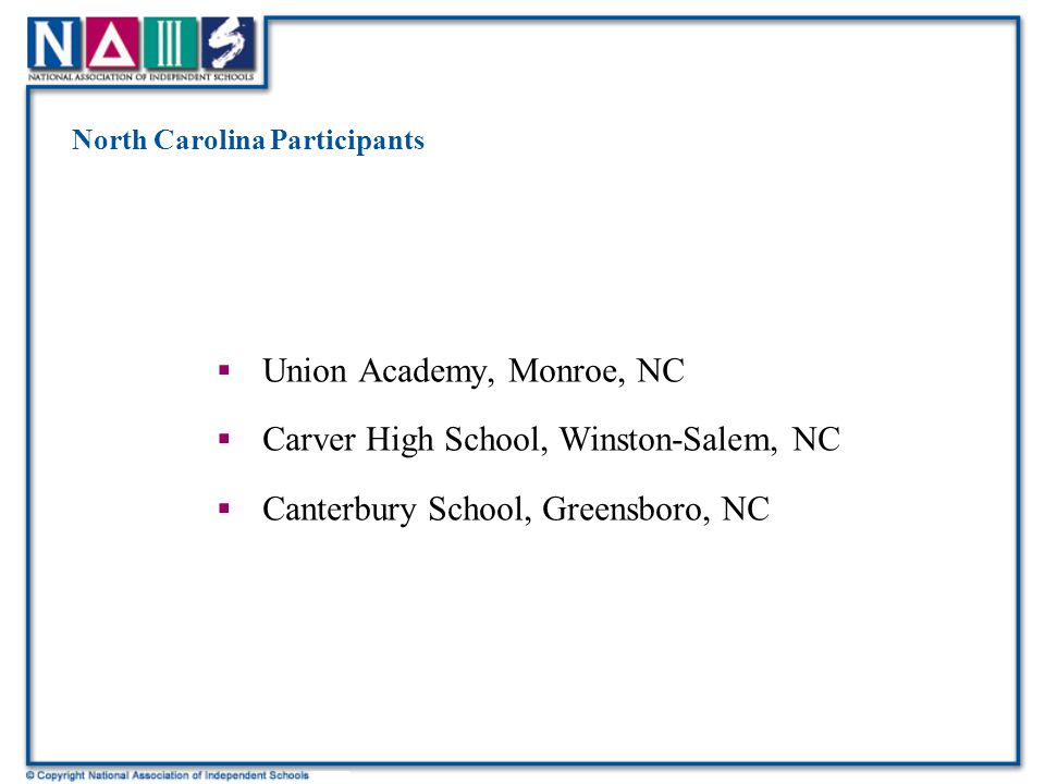 North Carolina Participants  Union Academy, Monroe, NC  Carver High School, Winston-Salem, NC  Canterbury School, Greensboro, NC