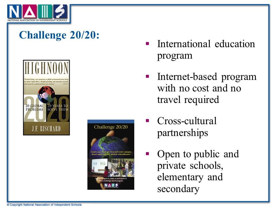 Challenge 20/20:  International education program  Internet-based program with no cost and no travel required  Cross-cultural partnerships  Open to public and private schools, elementary and secondary