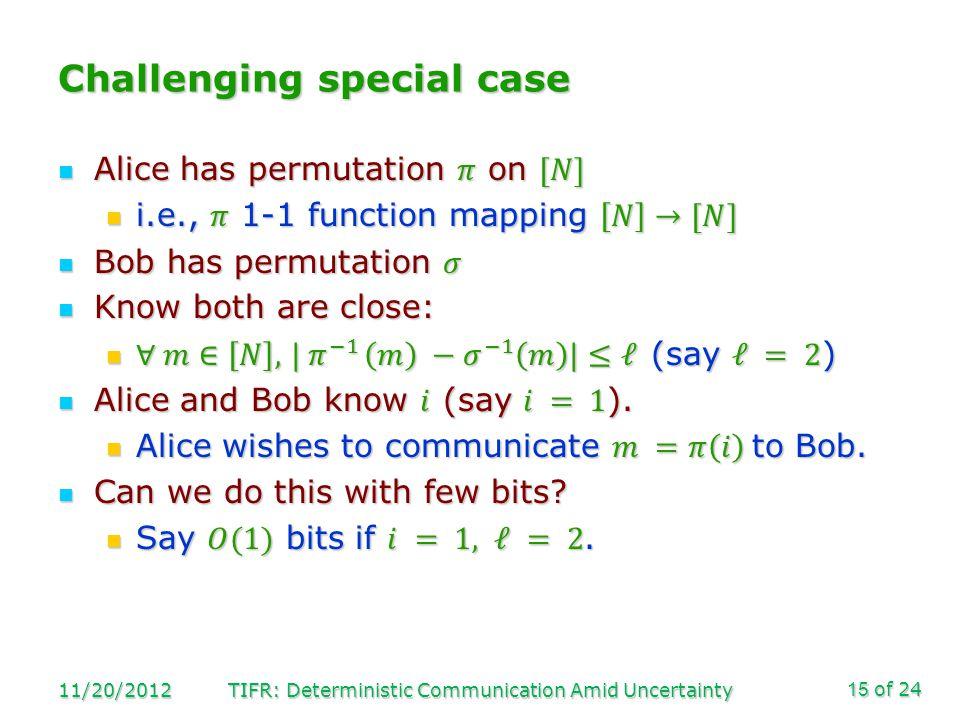 of 24 Challenging special case 11/20/2012TIFR: Deterministic Communication Amid Uncertainty15