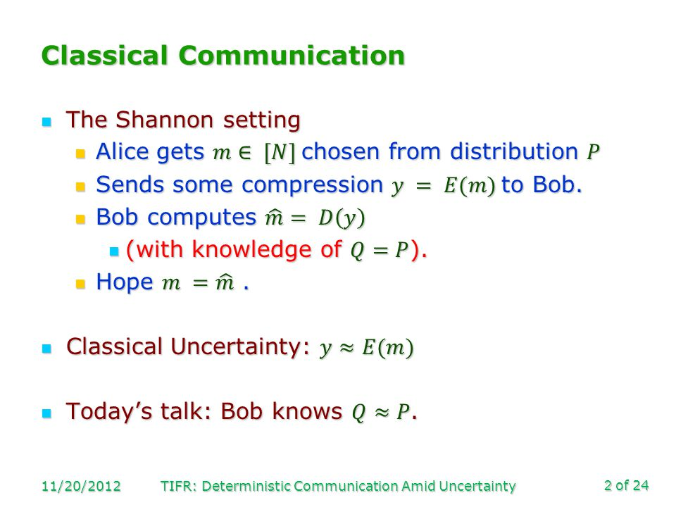 of 24 Classical Communication 11/20/2012TIFR: Deterministic Communication Amid Uncertainty2