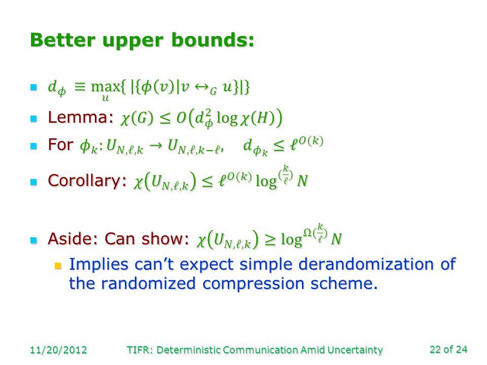 of 24 11/20/2012TIFR: Deterministic Communication Amid Uncertainty22 Better upper bounds:
