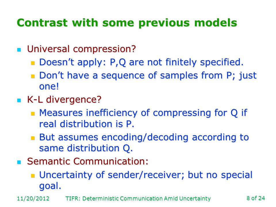 of 24 Contrast with some previous models Universal compression? Universal compression? Doesn't apply: P,Q are not finitely specified. Doesn't apply: P