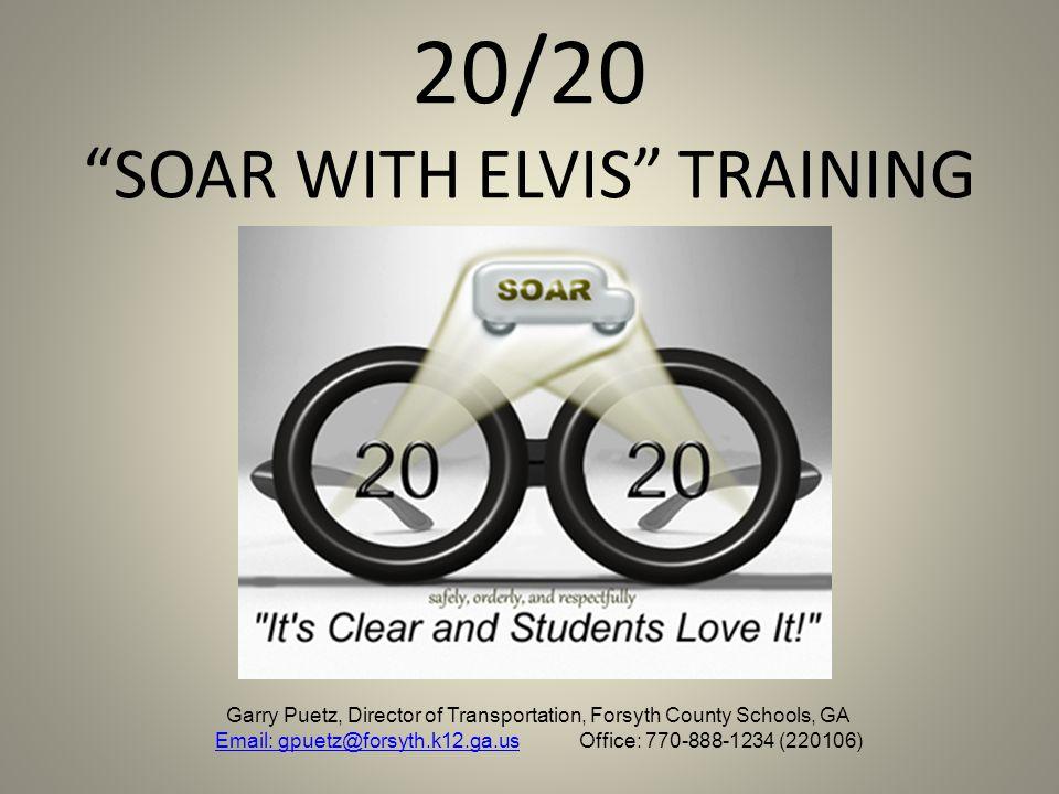 "20/20 ""SOAR WITH ELVIS"" TRAINING Garry Puetz, Director of Transportation, Forsyth County Schools, GA Email: gpuetz@forsyth.k12.ga.usEmail: gpuetz@fors"