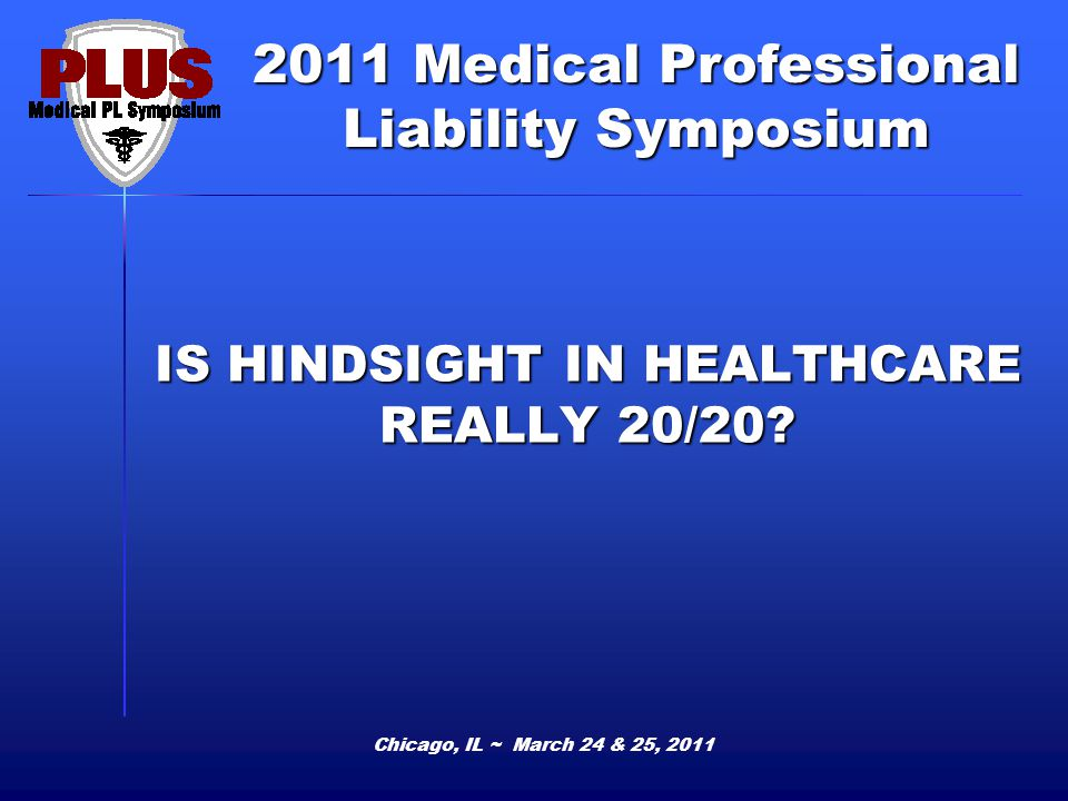 IS HINDSIGHT IN HEALTHCARE REALLY 20/20.Moderator: James A.