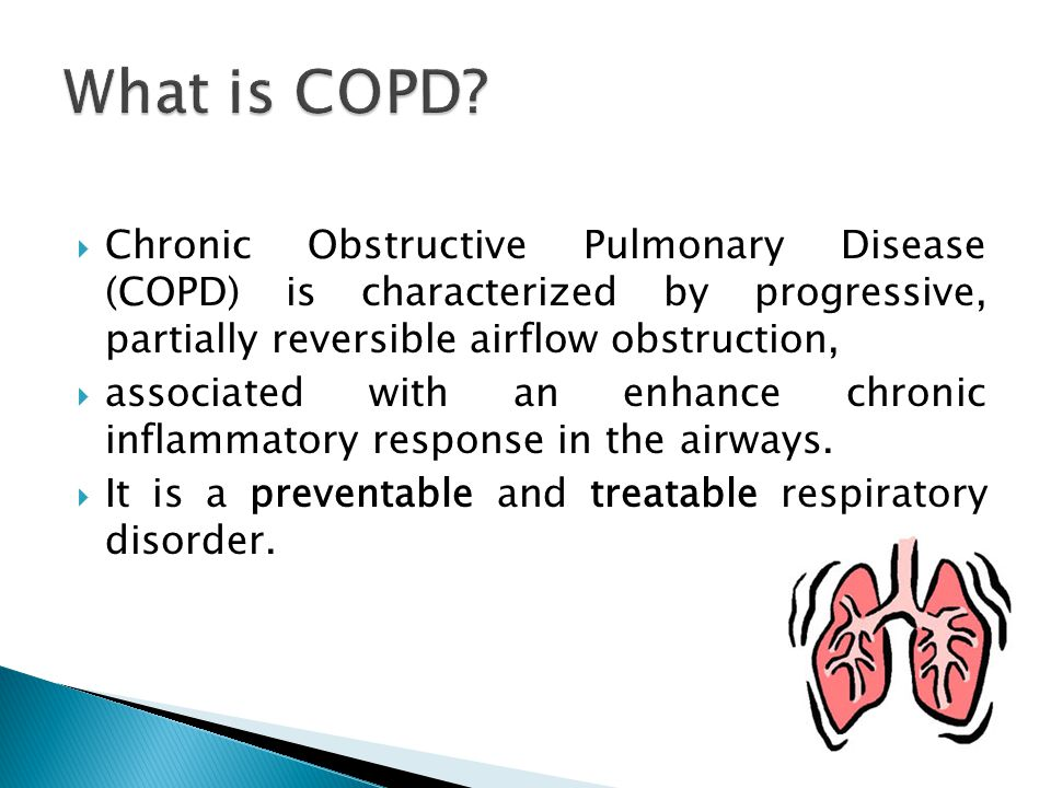  Chronic Obstructive Pulmonary Disease (COPD) is characterized by progressive, partially reversible airflow obstruction,  associated with an enhance chronic inflammatory response in the airways.