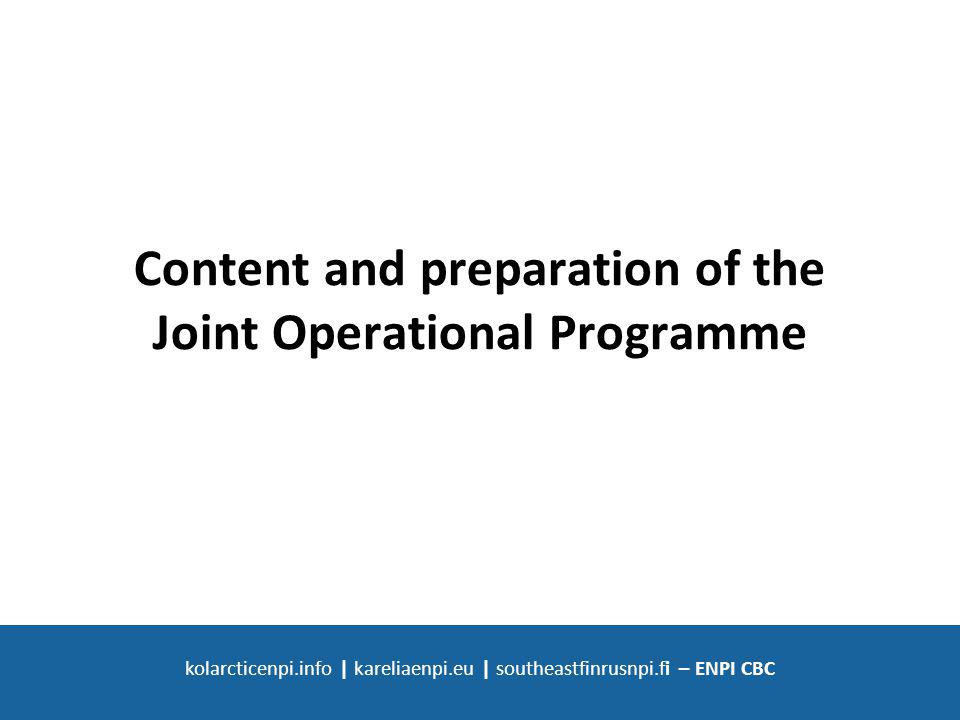 SOUTH-EAST FINLAND - RUSSIA ENPI CBC 2007 - 2013 kolarcticenpi.info | kareliaenpi.eu | southeastfinrusnpi.fi – ENPI CBC Content and preparation of the Joint Operational Programme