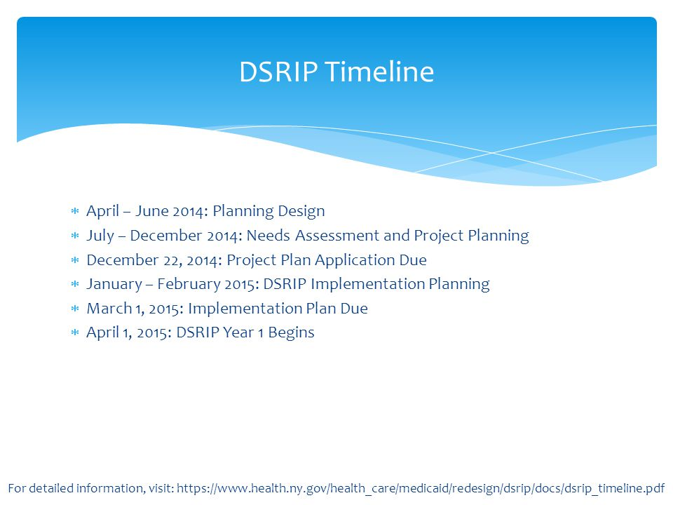  April – June 2014: Planning Design  July – December 2014: Needs Assessment and Project Planning  December 22, 2014: Project Plan Application Due 