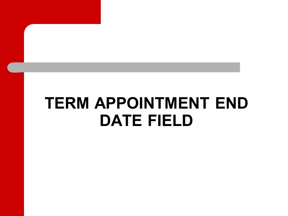 TERM APPOINTMENT END DATE FIELD