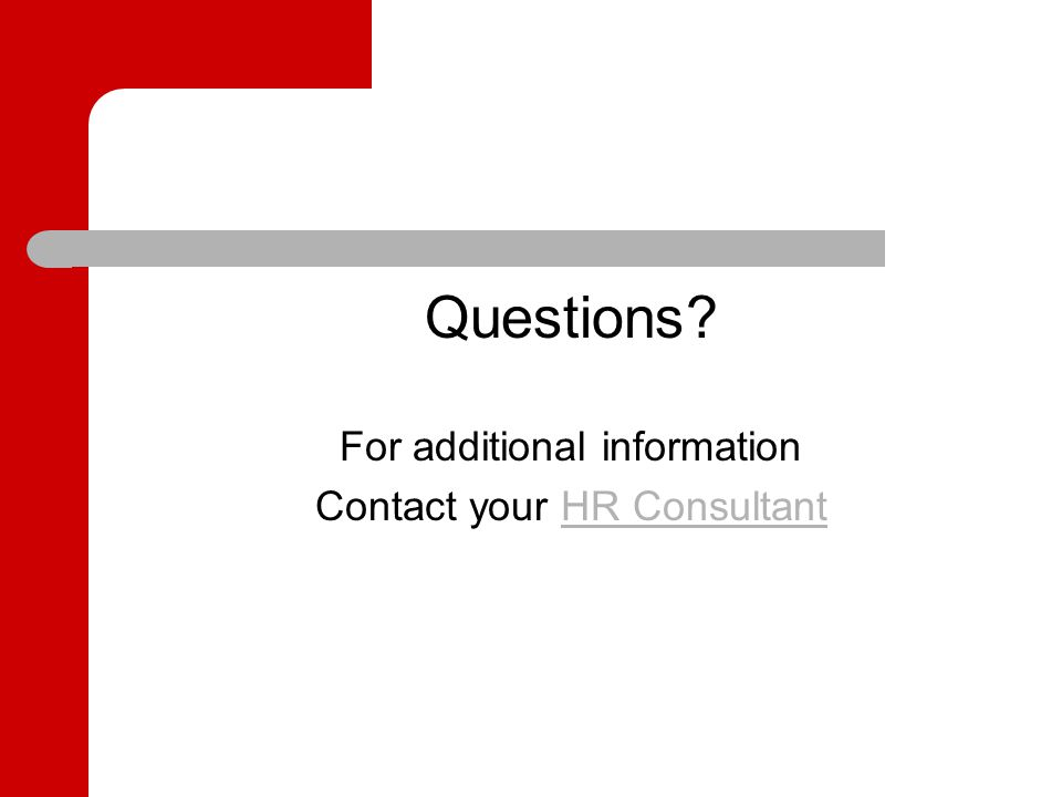 Questions For additional information Contact your HR ConsultantHR Consultant