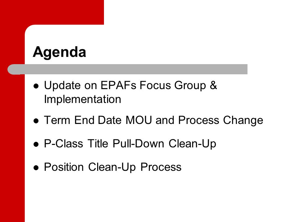 Agenda Update on EPAFs Focus Group & Implementation Term End Date MOU and Process Change P-Class Title Pull-Down Clean-Up Position Clean-Up Process