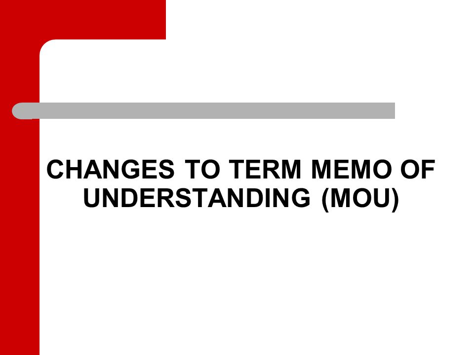 CHANGES TO TERM MEMO OF UNDERSTANDING (MOU)