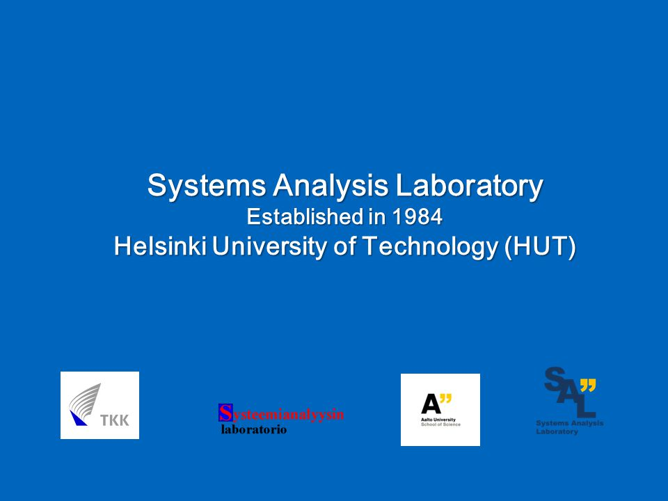 Systems Analysis Laboratory Established in 1984 Helsinki University of Technology (HUT)