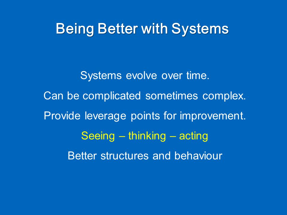 Being Better with Systems Systems evolve over time.
