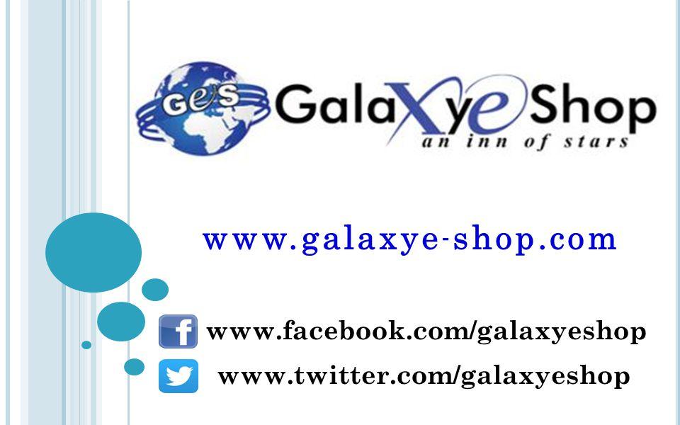 www.facebook.com/galaxyeshop www.galaxye - shop.com www.twitter.com/galaxyeshop