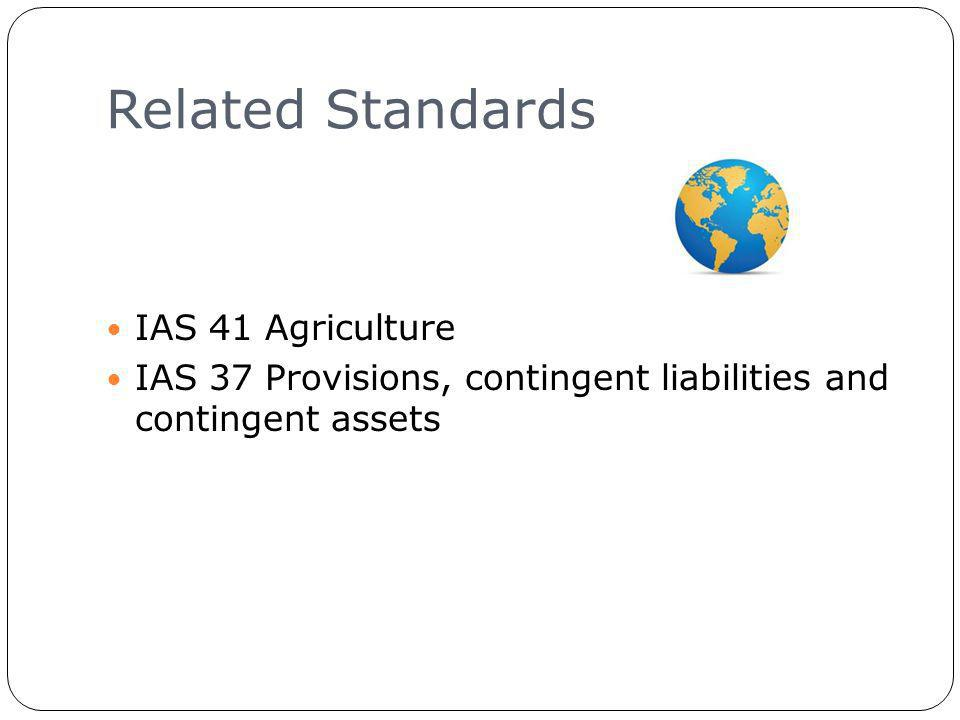 Related Standards 6 IAS 41 Agriculture IAS 37 Provisions, contingent liabilities and contingent assets