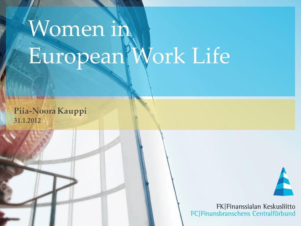 Women in European Work Life Piia-Noora Kauppi 31.1.2012